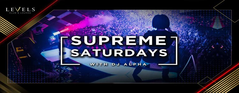 LEVELS pres. Supreme Saturdays w/ DJ Alpha