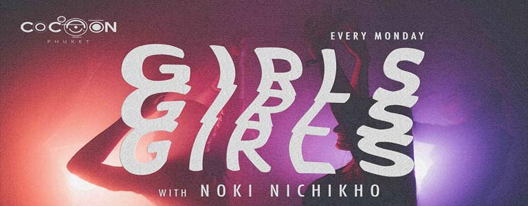 GIRLS GIRLS GIRLS with Noki Nichikho at Cocoon Phuket