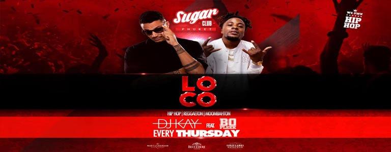 Sugar Phuket Presents: Loco w/ DJ Kay and Bo Fleek