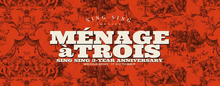 Ménage à Trois - Sing Sing's 3-Year Anniversary Party