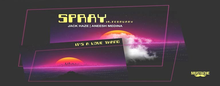 Spray 2.0 at Mustache w/ Aneesh Medina & Jack Haze