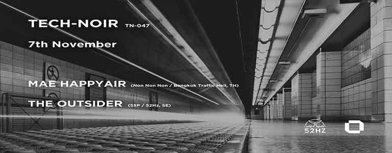 Tech-Noir (tn-047) w/ Mae Happyair & The Outsider