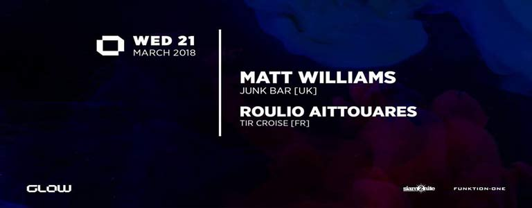 GLOW Wednesday w/ Matt Williams & Roulio - Wednesday, 21 March at 21:30