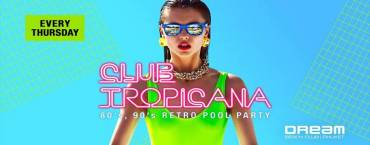 Club Tropicana - Retro Pool Party at Dream Beach Club